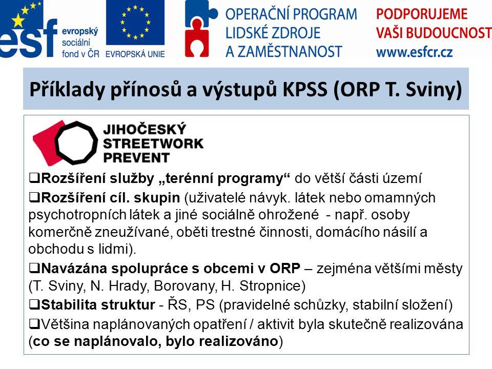 """Příklady přínosů a výstupů KPSS (ORP T. Sviny)  Rozšíření služby """"terénní programy"""" do větší části území  Rozšíření cíl. skupin (uživatelé návyk. lá"""