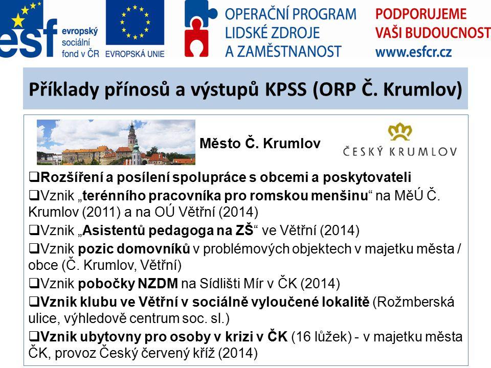 """Příklady přínosů a výstupů KPSS (ORP Č. Krumlov) Město Č. Krumlov  Rozšíření a posílení spolupráce s obcemi a poskytovateli  Vznik """"terénního pracov"""