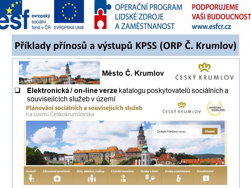 Příklady přínosů a výstupů KPSS (ORP Č. Krumlov) Město Č. Krumlov  Elektronická / on-line verze katalogu poskytovatelů sociálních a souvisejících slu