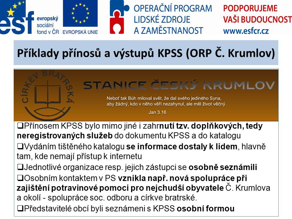 Příklady přínosů a výstupů KPSS (ORP Č. Krumlov)  Přínosem KPSS bylo mimo jiné i zahrnutí tzv. doplňkových, tedy neregistrovaných služeb do dokumentu