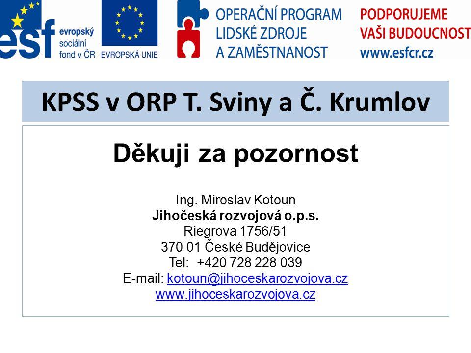 KPSS v ORP T. Sviny a Č. Krumlov Děkuji za pozornost Ing.