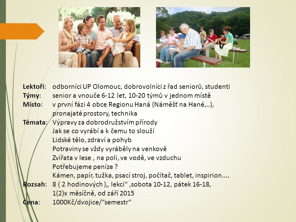 Lektoři: odborníci UP Olomouc, dobrovolníci z řad seniorů, studenti Týmy: senior a vnouče 6-12 let, 10-20 týmů v jednom místě Místo: v první fázi 4 ob