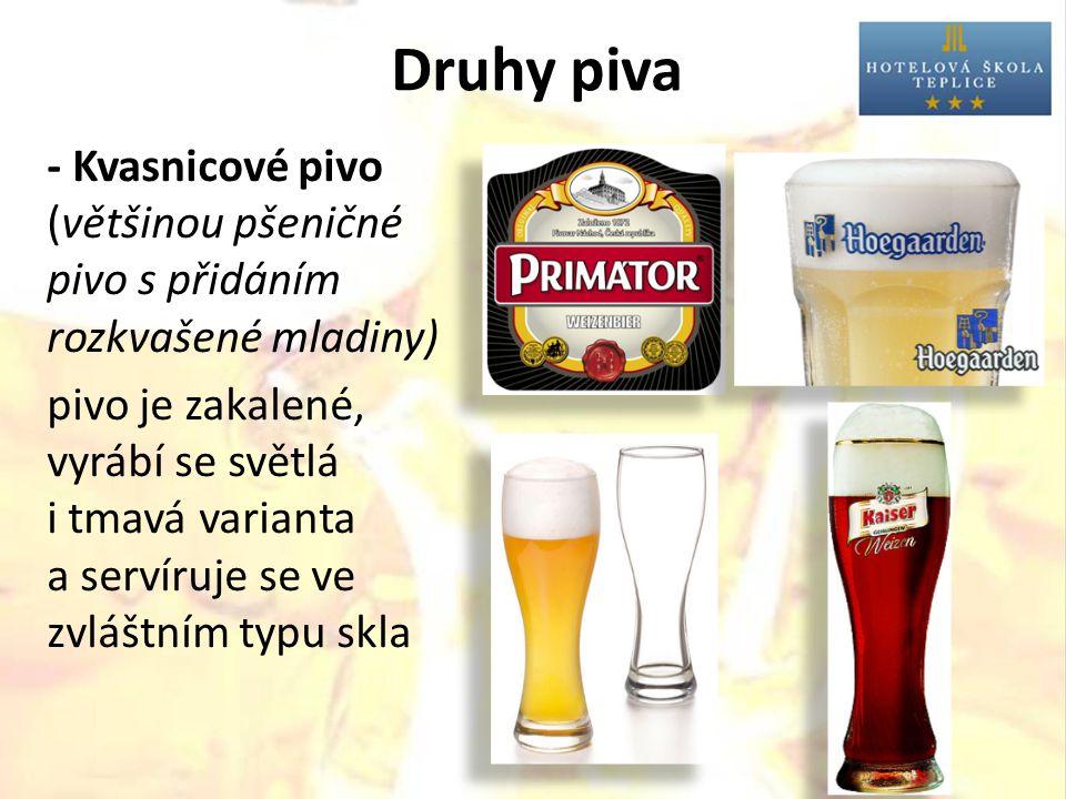 Druhy piva - Kvasnicové pivo (většinou pšeničné pivo s přidáním rozkvašené mladiny) pivo je zakalené, vyrábí se světlá i tmavá varianta a servíruje se ve zvláštním typu skla