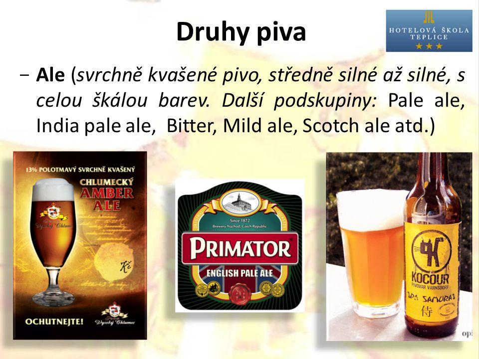 Druhy piva  Ale (svrchně kvašené pivo, středně silné až silné, s celou škálou barev.