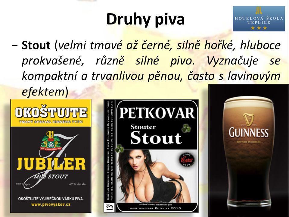 Druhy piva  Stout (velmi tmavé až černé, silně hořké, hluboce prokvašené, různě silné pivo.