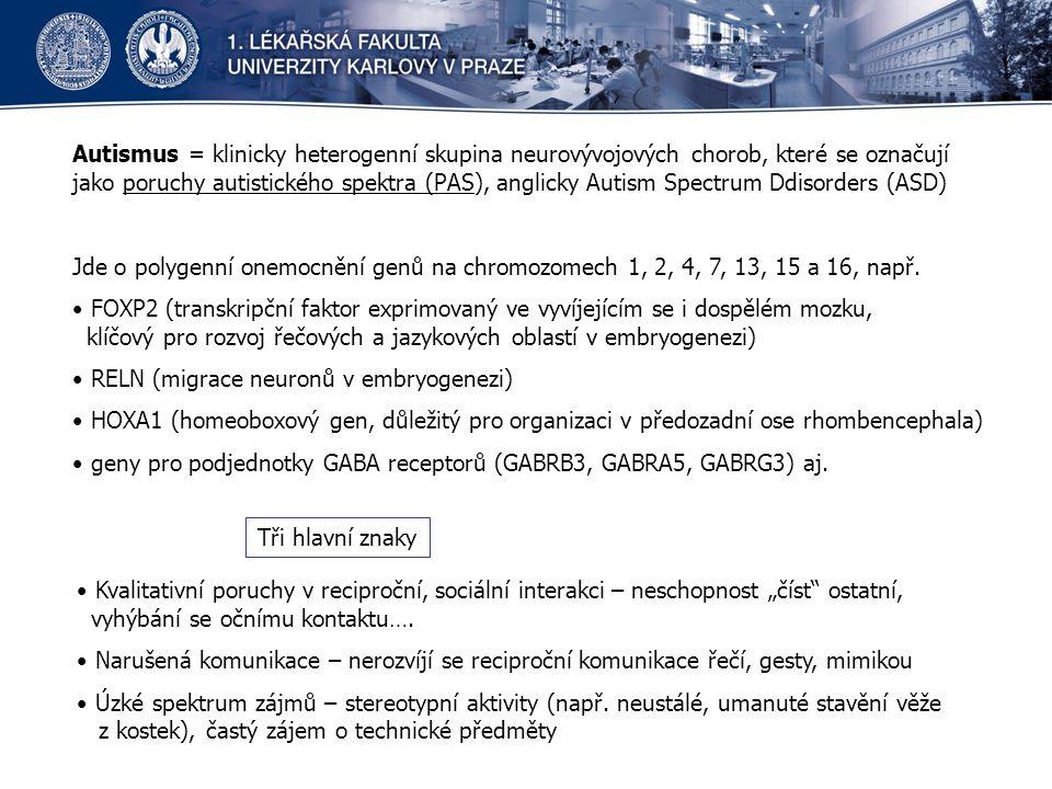 Autismus = klinicky heterogenní skupina neurovývojových chorob, které se označují jako poruchy autistického spektra (PAS), anglicky Autism Spectrum Ddisorders (ASD) Jde o polygenní onemocnění genů na chromozomech 1, 2, 4, 7, 13, 15 a 16, např.