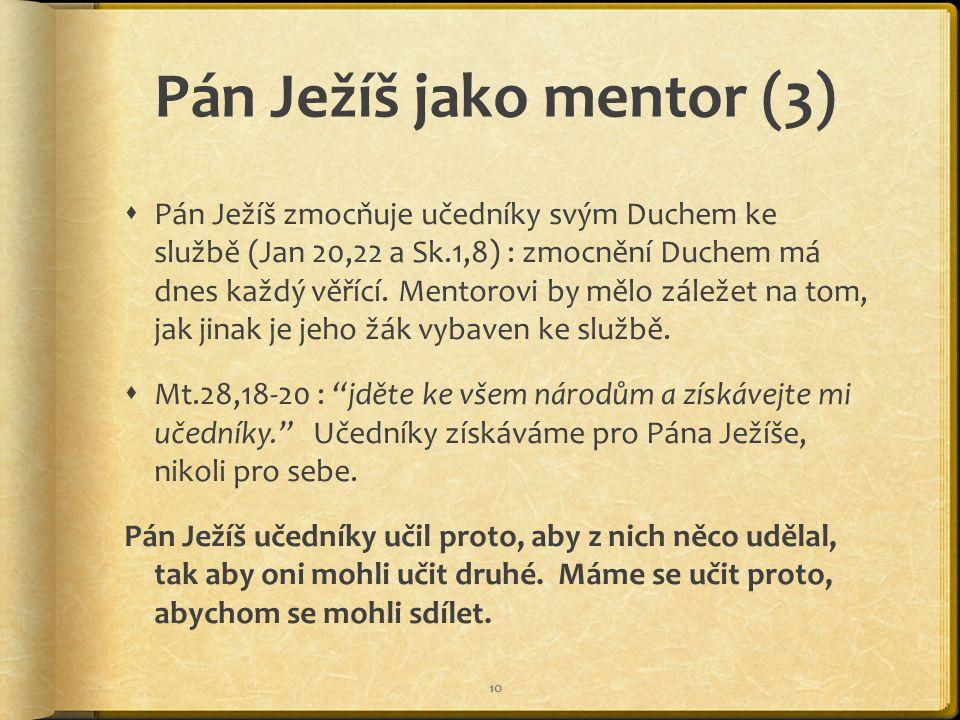 Pán Ježíš jako mentor (3)  Pán Ježíš zmocňuje učedníky svým Duchem ke službě (Jan 20,22 a Sk.1,8) : zmocnění Duchem má dnes každý věřící.