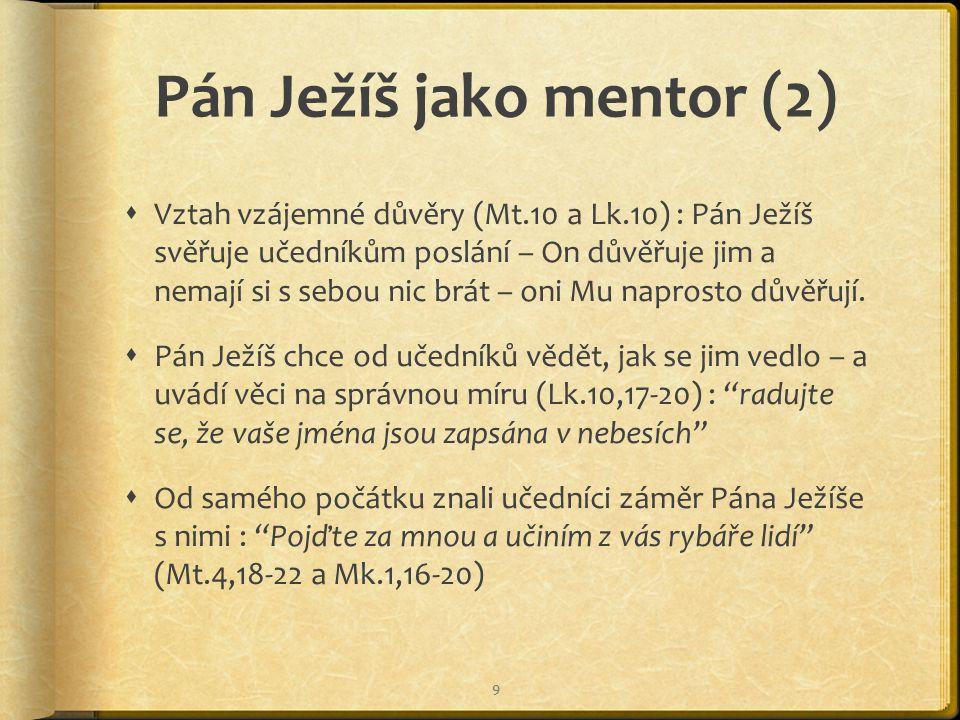 Pán Ježíš jako mentor (2)  Vztah vzájemné důvěry (Mt.10 a Lk.10) : Pán Ježíš svěřuje učedníkům poslání – On důvěřuje jim a nemají si s sebou nic brát – oni Mu naprosto důvěřují.