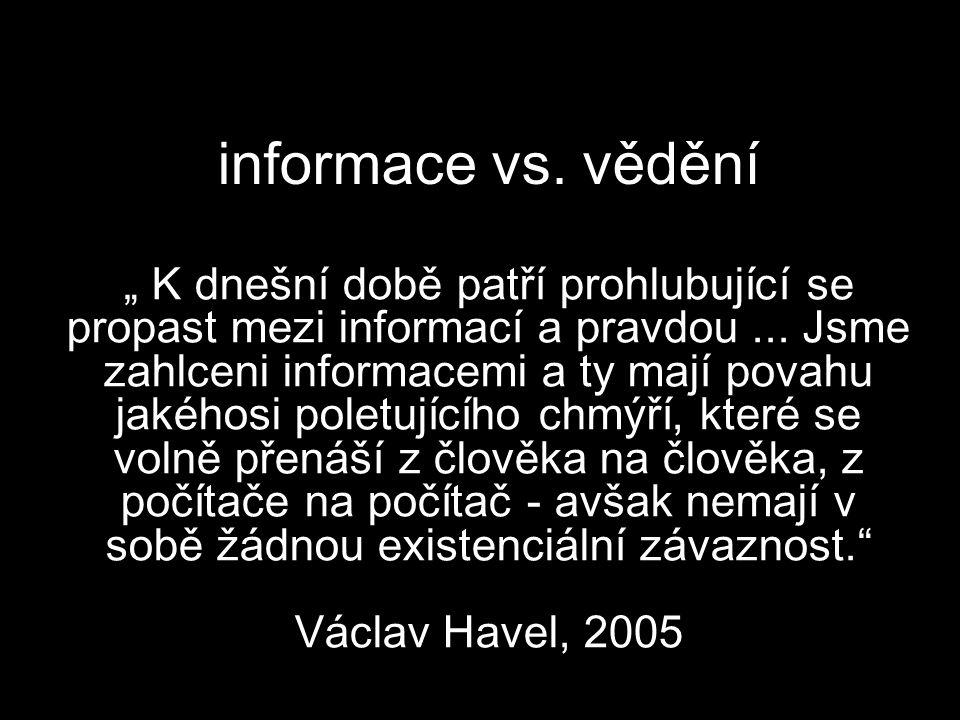 """informace vs. vědění """" K dnešní době patří prohlubující se propast mezi informací a pravdou... Jsme zahlceni informacemi a ty mají povahu jakéhosi pol"""