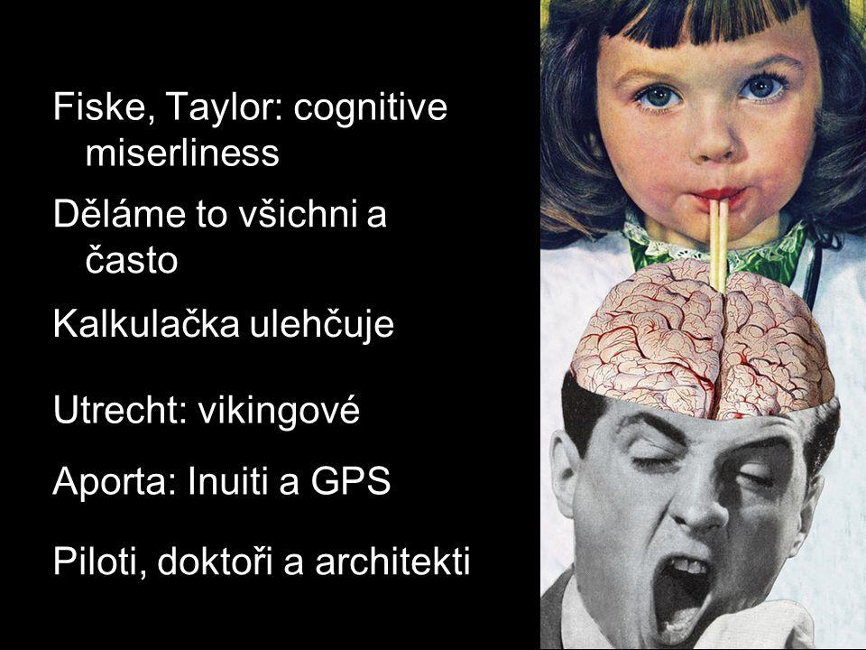 Fiske, Taylor: cognitive miserliness Děláme to všichni a často Utrecht: vikingové Piloti, doktoři a architekti Kalkulačka ulehčuje Aporta: Inuiti a GP