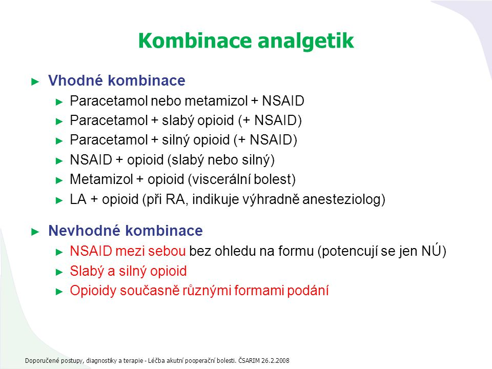 Kombinace analgetik ► Vhodné kombinace ► Paracetamol nebo metamizol + NSAID ► Paracetamol + slabý opioid (+ NSAID) ► Paracetamol + silný opioid (+ NSA