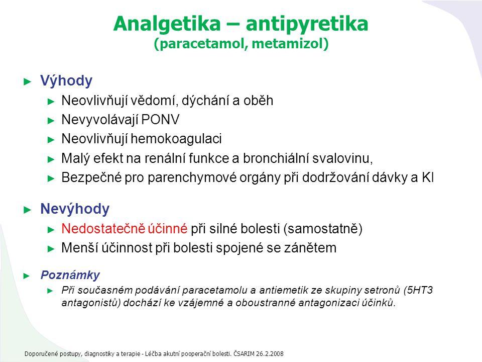 Analgetika – antipyretika (paracetamol, metamizol) ► Výhody ► Neovlivňují vědomí, dýchání a oběh ► Nevyvolávají PONV ► Neovlivňují hemokoagulaci ► Mal