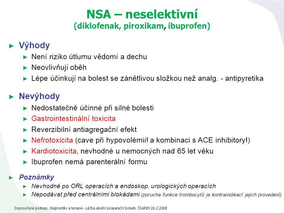NSA – neselektivní (diklofenak, piroxikam, ibuprofen) ► Výhody ► Není riziko útlumu vědomí a dechu ► Neovlivňují oběh ► Lépe účinkují na bolest se zán