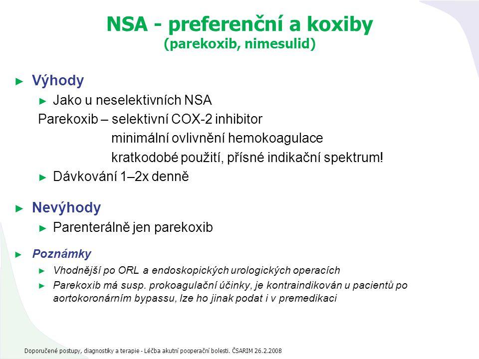 NSA - preferenční a koxiby (parekoxib, nimesulid) ► Výhody ► Jako u neselektivních NSA Parekoxib – selektivní COX-2 inhibitor minimální ovlivnění hemo
