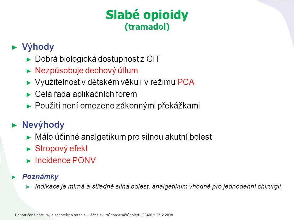 Slabé opioidy (tramadol) ► Výhody ► Dobrá biologická dostupnost z GIT ► Nezpůsobuje dechový útlum ► Využitelnost v dětském věku i v režimu PCA ► Celá