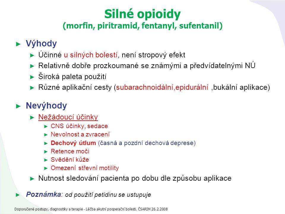 Silné opioidy (morfin, piritramid, fentanyl, sufentanil) ► Výhody ► Účinné u silných bolestí, není stropový efekt ► Relativně dobře prozkoumané se zná