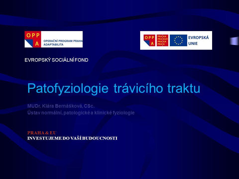 Patofyziologie trávicího traktu EVROPSKÝ SOCIÁLNÍ FOND PRAHA & EU INVESTUJEME DO VAŠÍ BUDOUCNOSTI MUDr. Klára Bernášková, CSc. Ústav normální, patolog