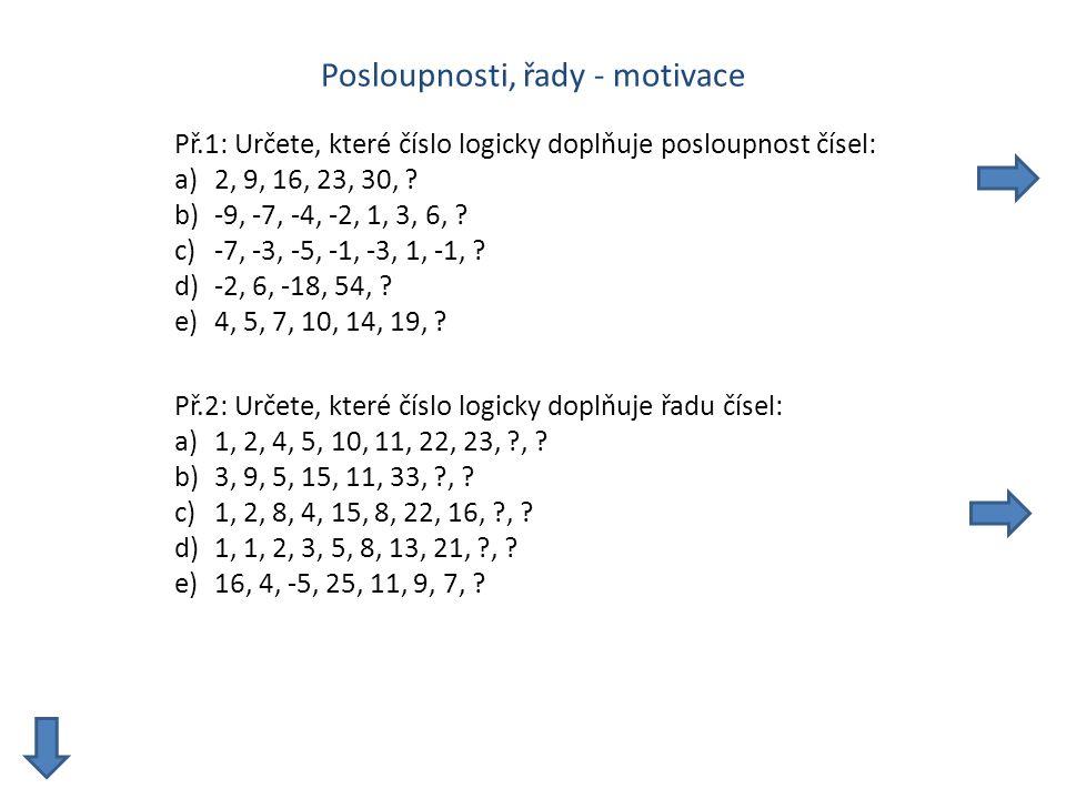 Posloupnosti, řady - motivace Př.1: Určete, které číslo logicky doplňuje posloupnost čísel: a)2, 9, 16, 23, 30, .