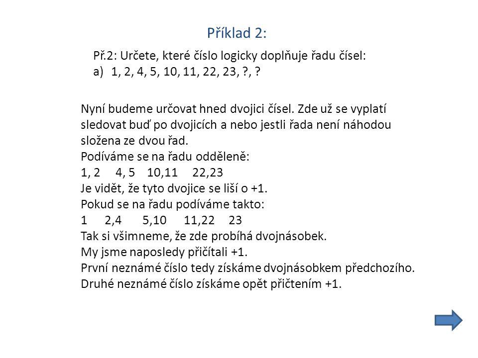 Příklad 2: Př.2: Určete, které číslo logicky doplňuje řadu čísel: a)1, 2, 4, 5, 10, 11, 22, 23, , .