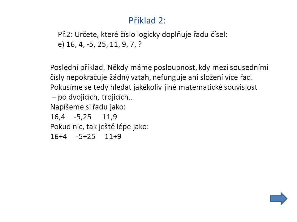 Příklad 2: Př.2: Určete, které číslo logicky doplňuje řadu čísel: e) 16, 4, -5, 25, 11, 9, 7, .