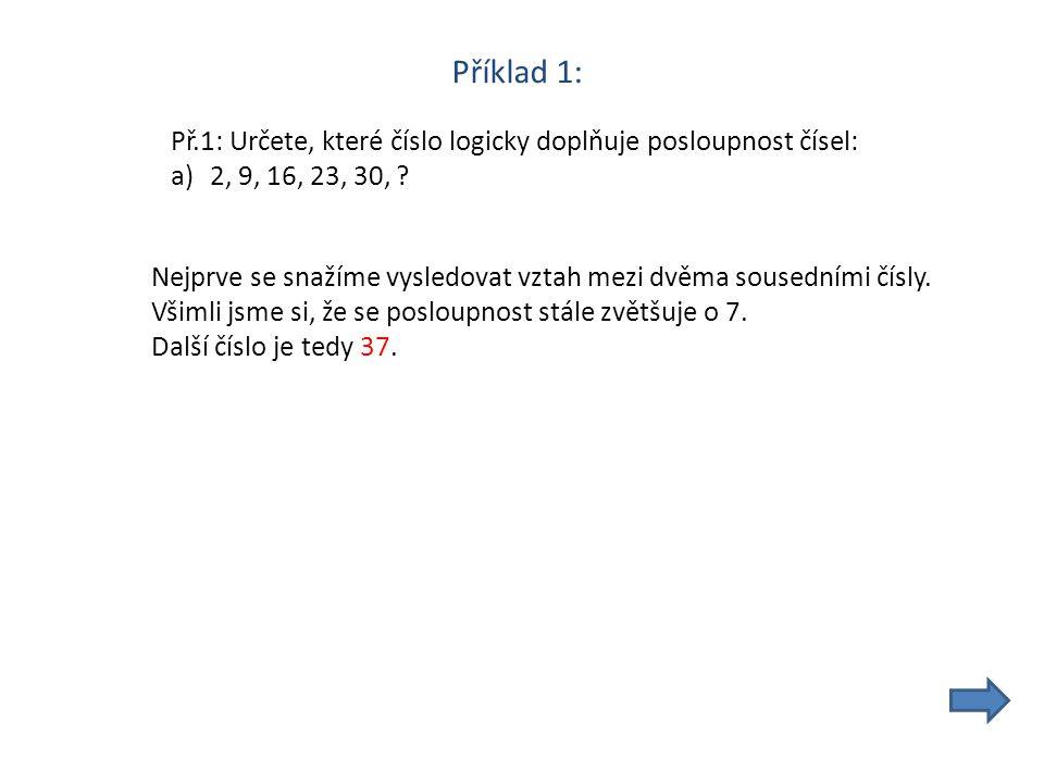 Příklad 1: Př.1: Určete, které číslo logicky doplňuje posloupnost čísel: a)2, 9, 16, 23, 30, .