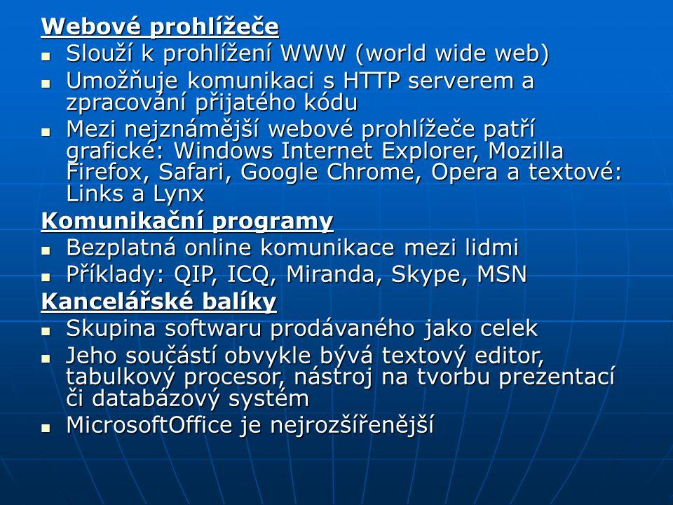 Webové prohlížeče Slouží k prohlížení WWW (world wide web) Slouží k prohlížení WWW (world wide web) Umožňuje komunikaci s HTTP serverem a zpracování p