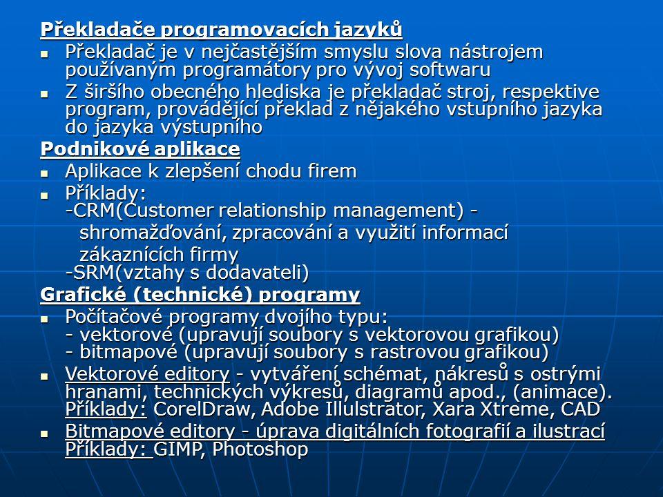 Překladače programovacích jazyků Překladač je v nejčastějším smyslu slova nástrojem používaným programátory pro vývoj softwaru Překladač je v nejčastě
