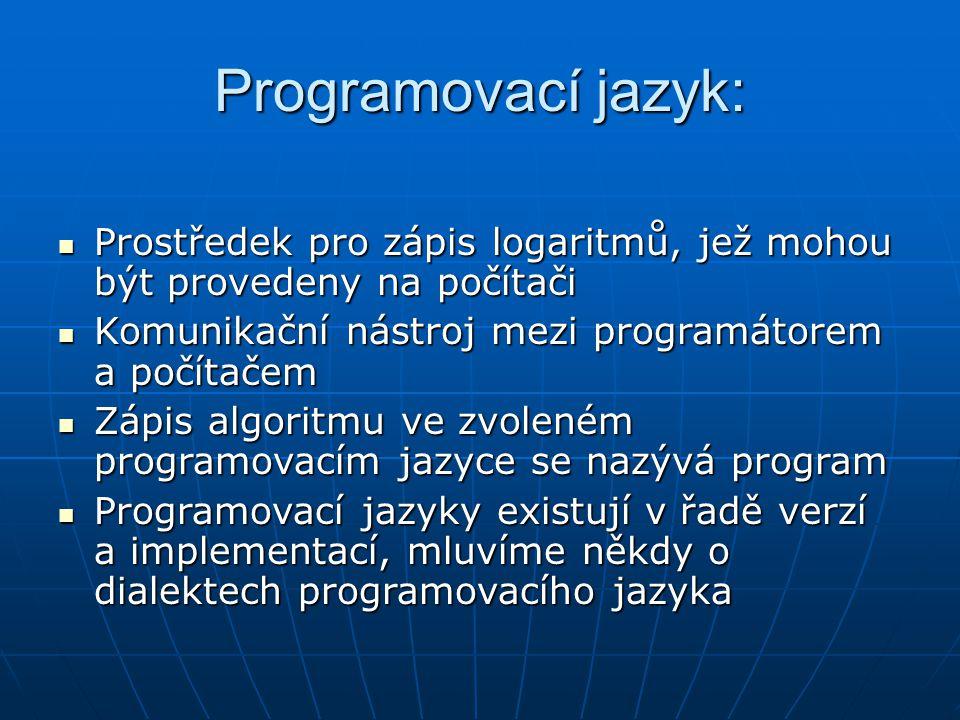 Programovací jazyk: Prostředek pro zápis logaritmů, jež mohou být provedeny na počítači Prostředek pro zápis logaritmů, jež mohou být provedeny na poč