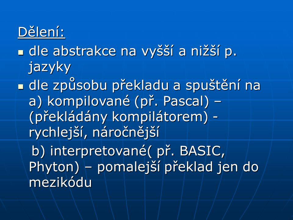 Dělení: dle abstrakce na vyšší a nižší p. jazyky dle abstrakce na vyšší a nižší p. jazyky dle způsobu překladu a spuštění na a) kompilované (př. Pasca