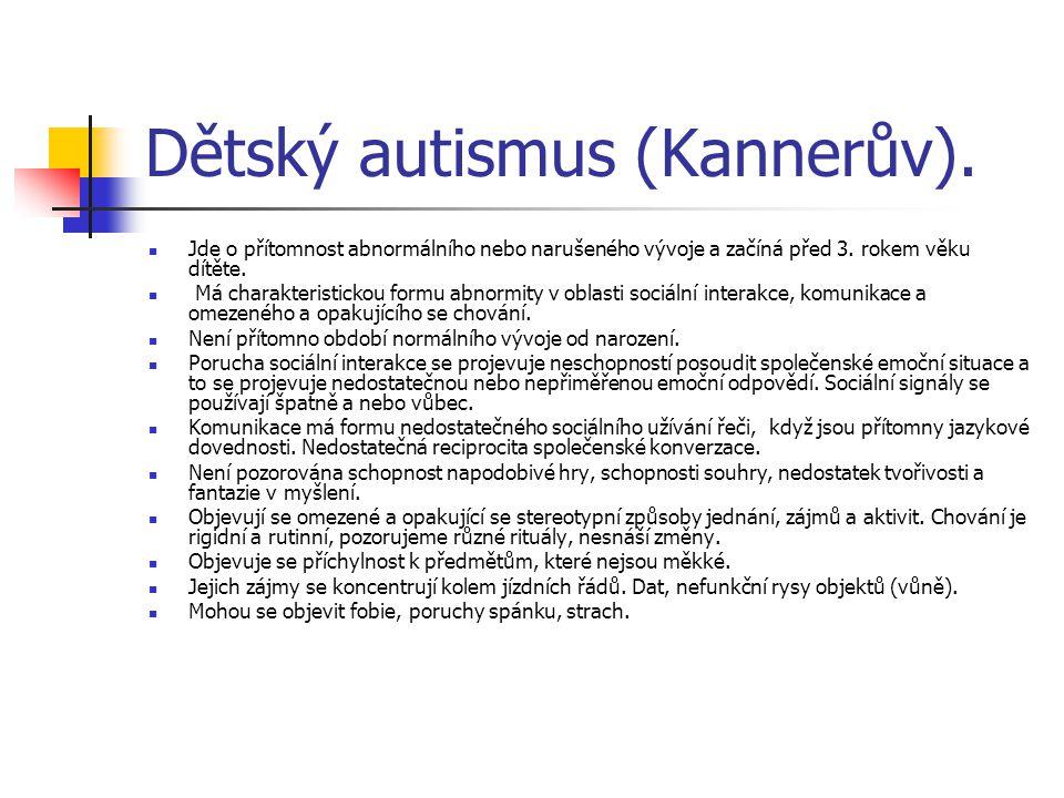 Dětský autismus (Kannerův).Jde o přítomnost abnormálního nebo narušeného vývoje a začíná před 3.