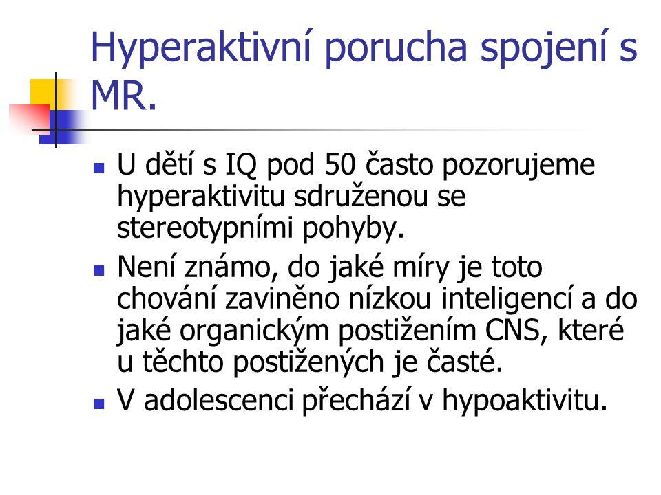 Hyperaktivní porucha spojení s MR. U dětí s IQ pod 50 často pozorujeme hyperaktivitu sdruženou se stereotypními pohyby. Není známo, do jaké míry je to