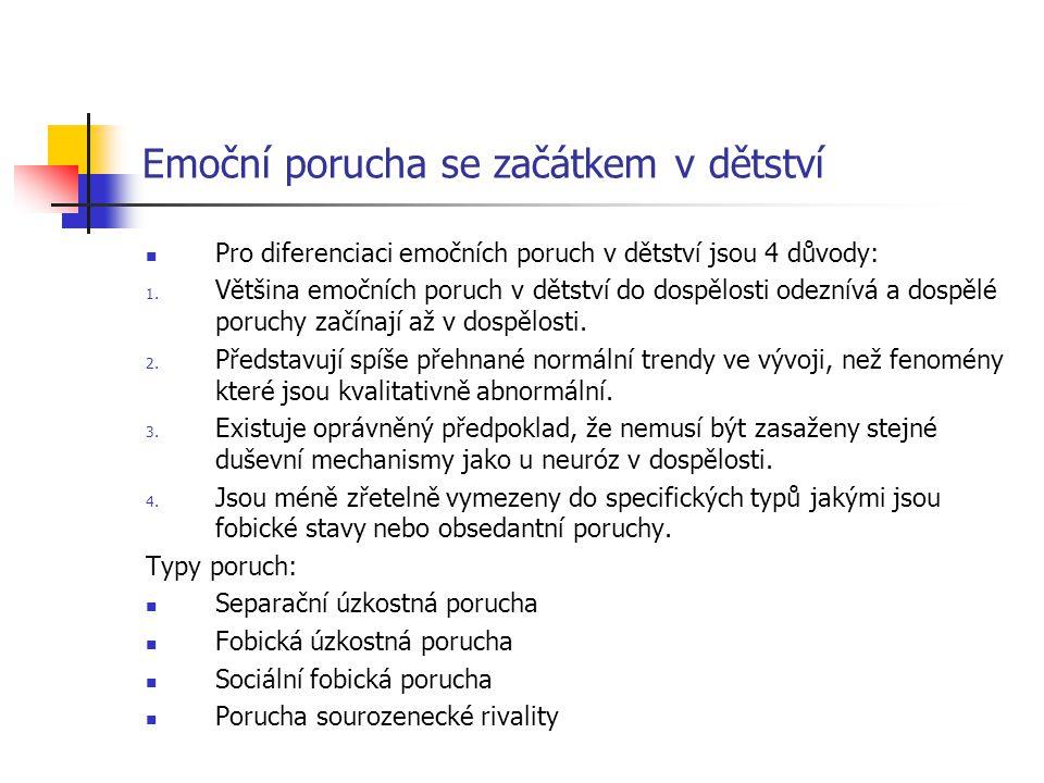 Emoční porucha se začátkem v dětství Pro diferenciaci emočních poruch v dětství jsou 4 důvody: 1. Většina emočních poruch v dětství do dospělosti odez