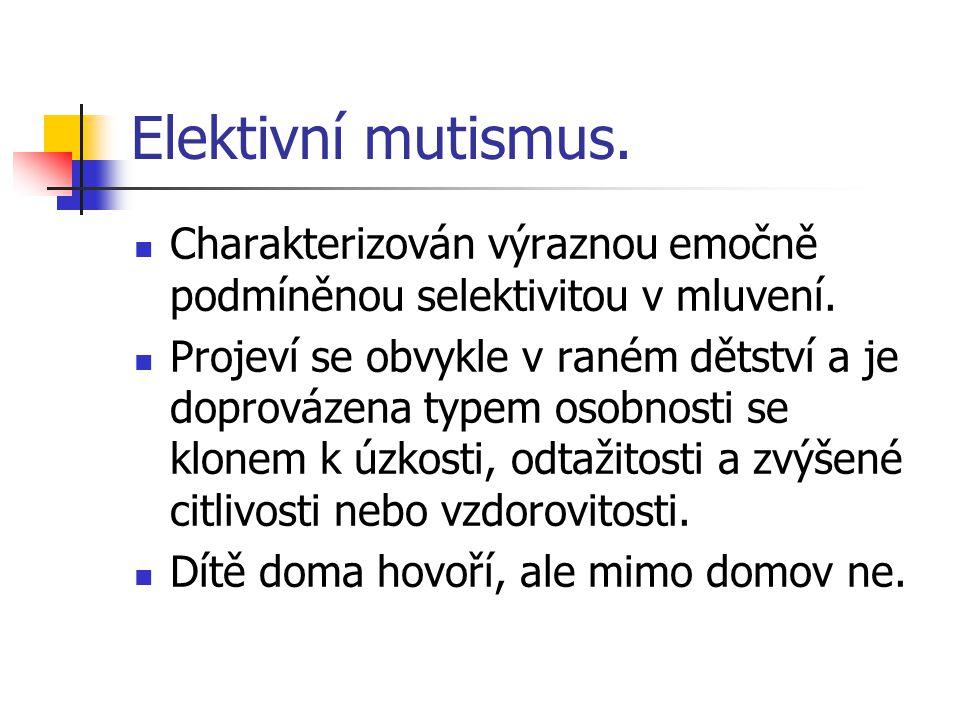 Elektivní mutismus. Charakterizován výraznou emočně podmíněnou selektivitou v mluvení. Projeví se obvykle v raném dětství a je doprovázena typem osobn