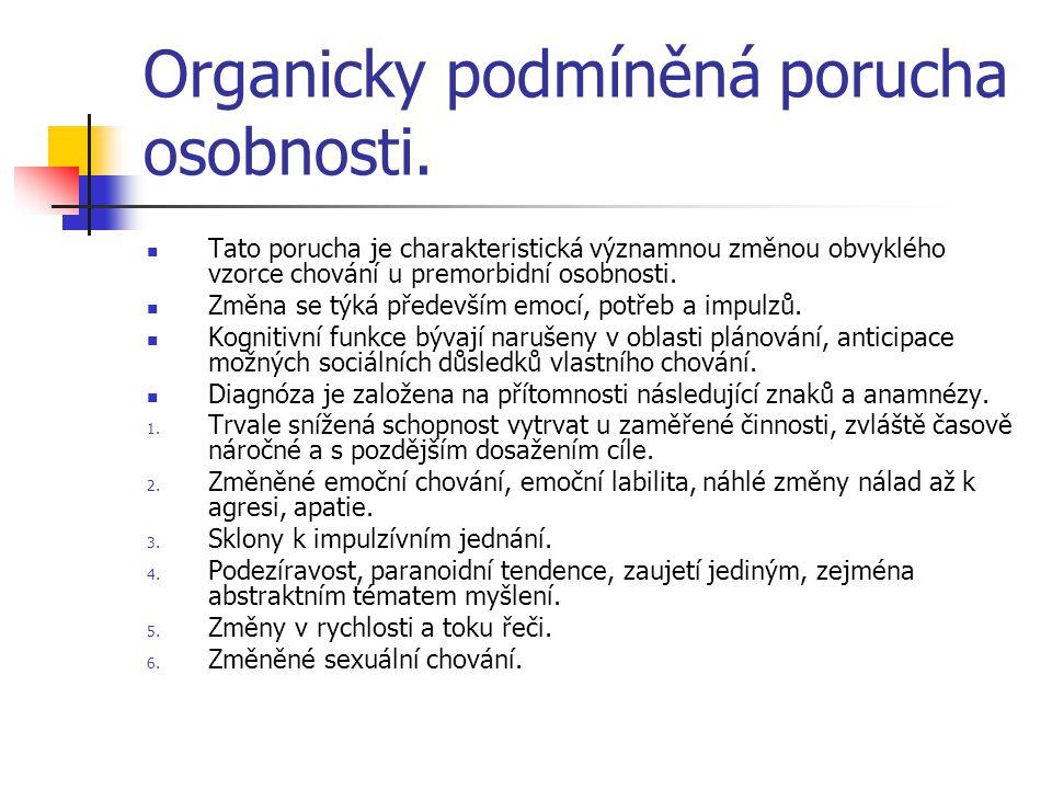 Organicky podmíněná porucha osobnosti. Tato porucha je charakteristická významnou změnou obvyklého vzorce chování u premorbidní osobnosti. Změna se tý