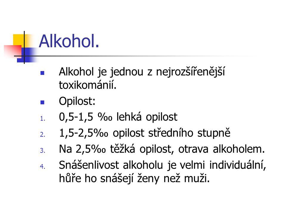 Alkohol. Alkohol je jednou z nejrozšířenější toxikománií. Opilost: 1. 0,5-1,5 ‰ lehká opilost 2. 1,5-2,5‰ opilost středního stupně 3. Na 2,5‰ těžká op