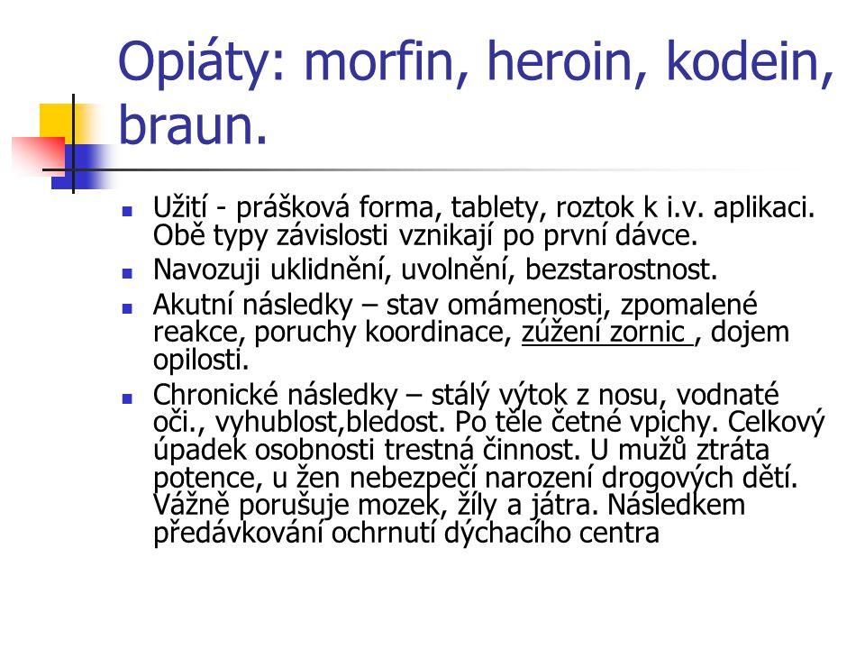 Opiáty: morfin, heroin, kodein, braun. Užití - prášková forma, tablety, roztok k i.v. aplikaci. Obě typy závislosti vznikají po první dávce. Navozuji