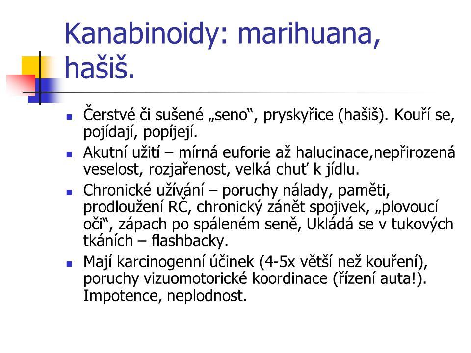 """Kanabinoidy: marihuana, hašiš. Čerstvé či sušené """"seno"""", pryskyřice (hašiš). Kouří se, pojídají, popíjejí. Akutní užití – mírná euforie až halucinace,"""