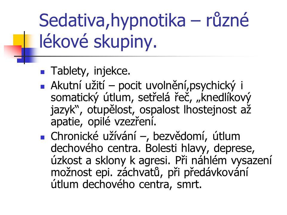 """Sedativa,hypnotika – různé lékové skupiny. Tablety, injekce. Akutní užití – pocit uvolnění,psychický i somatický útlum, setřelá řeč, """"knedlíkový jazyk"""