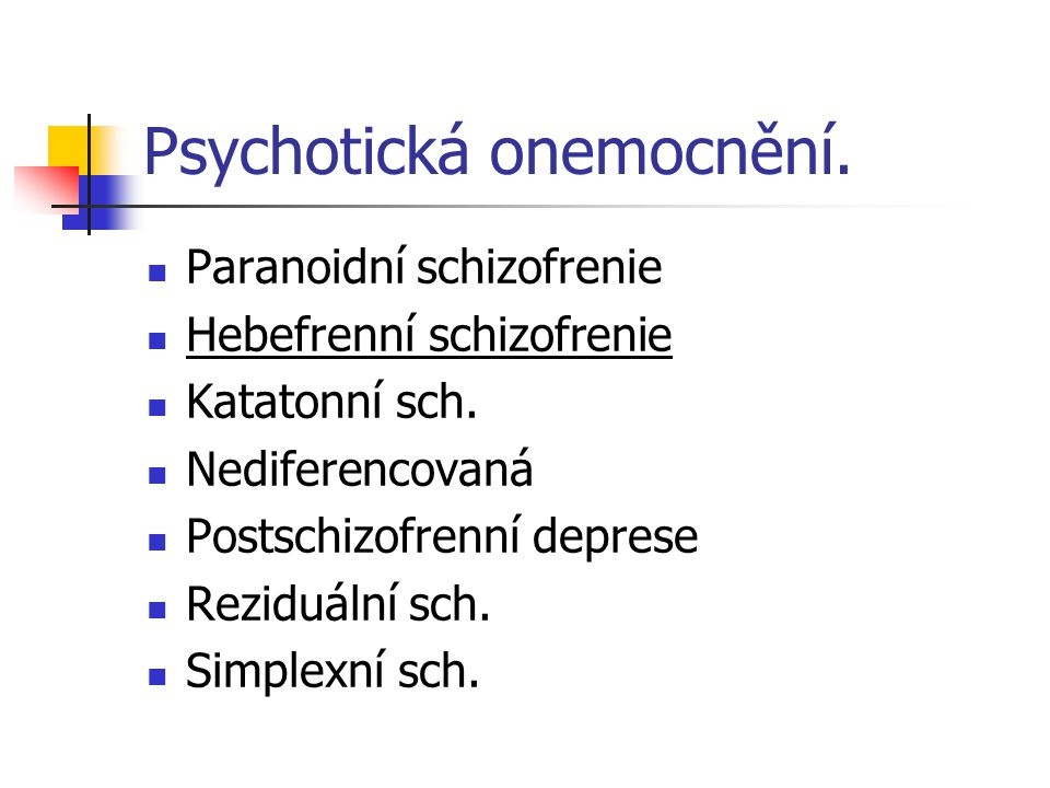 Psychotická onemocnění. Paranoidní schizofrenie Hebefrenní schizofrenie Katatonní sch. Nediferencovaná Postschizofrenní deprese Reziduální sch. Simple