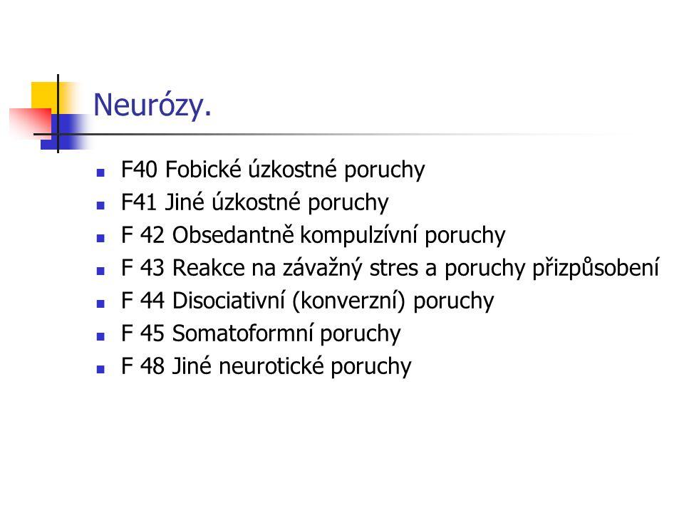 Neurózy. F40 Fobické úzkostné poruchy F41 Jiné úzkostné poruchy F 42 Obsedantně kompulzívní poruchy F 43 Reakce na závažný stres a poruchy přizpůsoben