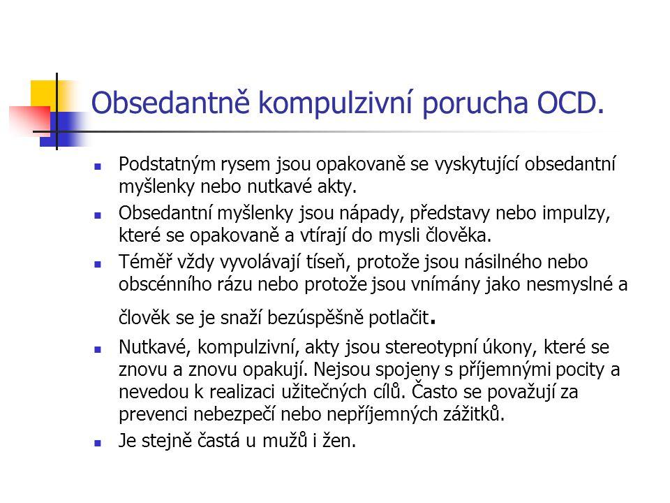 Obsedantně kompulzivní porucha OCD. Podstatným rysem jsou opakovaně se vyskytující obsedantní myšlenky nebo nutkavé akty. Obsedantní myšlenky jsou náp