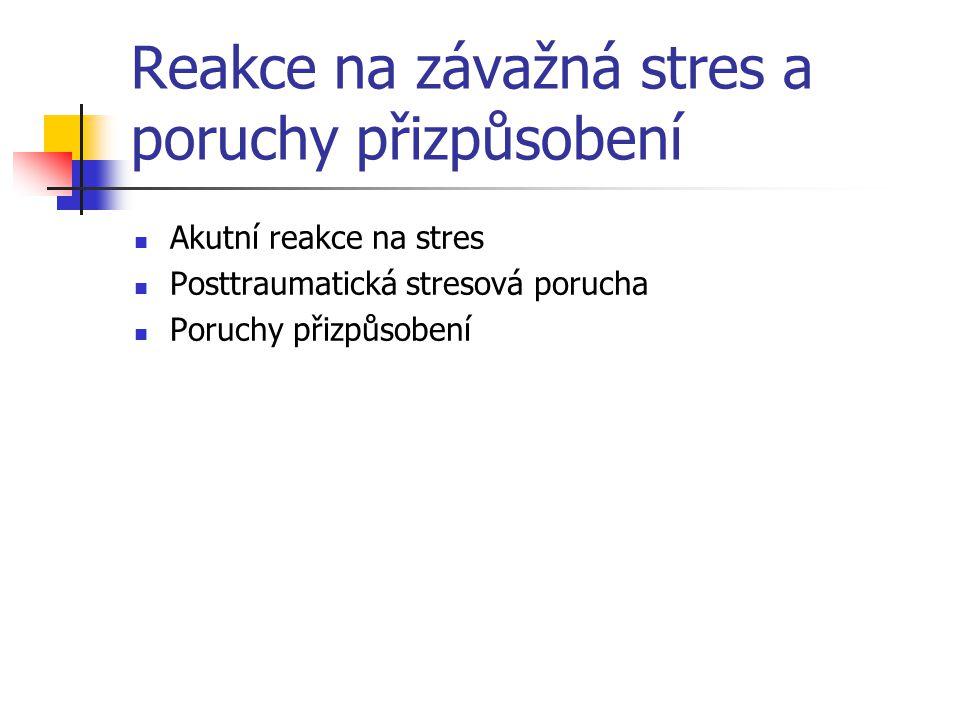 Reakce na závažná stres a poruchy přizpůsobení Akutní reakce na stres Posttraumatická stresová porucha Poruchy přizpůsobení