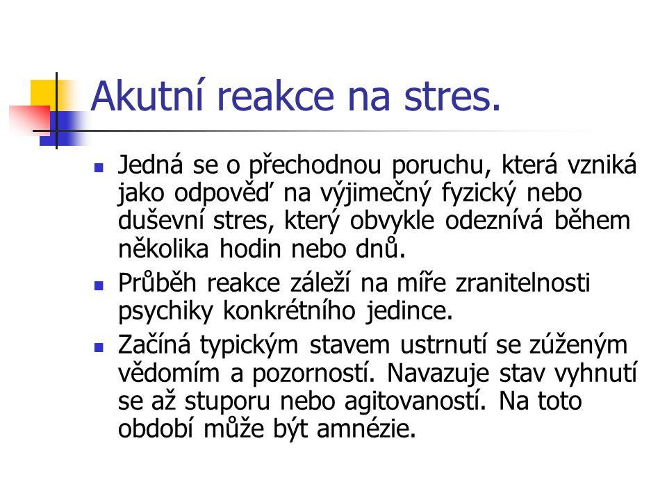 Akutní reakce na stres. Jedná se o přechodnou poruchu, která vzniká jako odpověď na výjimečný fyzický nebo duševní stres, který obvykle odeznívá během