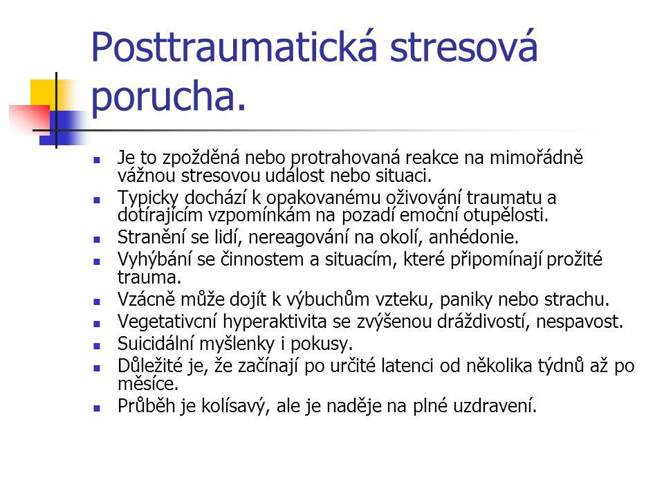 Posttraumatická stresová porucha. Je to zpožděná nebo protrahovaná reakce na mimořádně vážnou stresovou událost nebo situaci. Typicky dochází k opakov