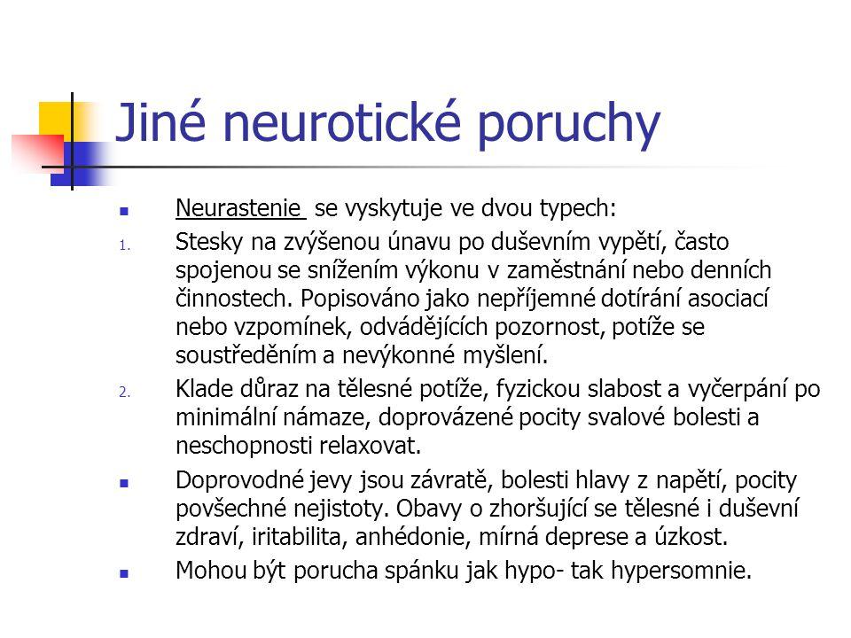 Jiné neurotické poruchy Neurastenie se vyskytuje ve dvou typech: 1. Stesky na zvýšenou únavu po duševním vypětí, často spojenou se snížením výkonu v z