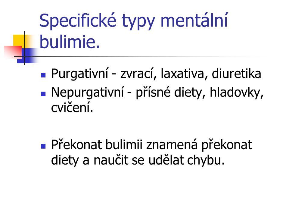 Specifické typy mentální bulimie. Purgativní - zvrací, laxativa, diuretika Nepurgativní - přísné diety, hladovky, cvičení. Překonat bulimii znamená př