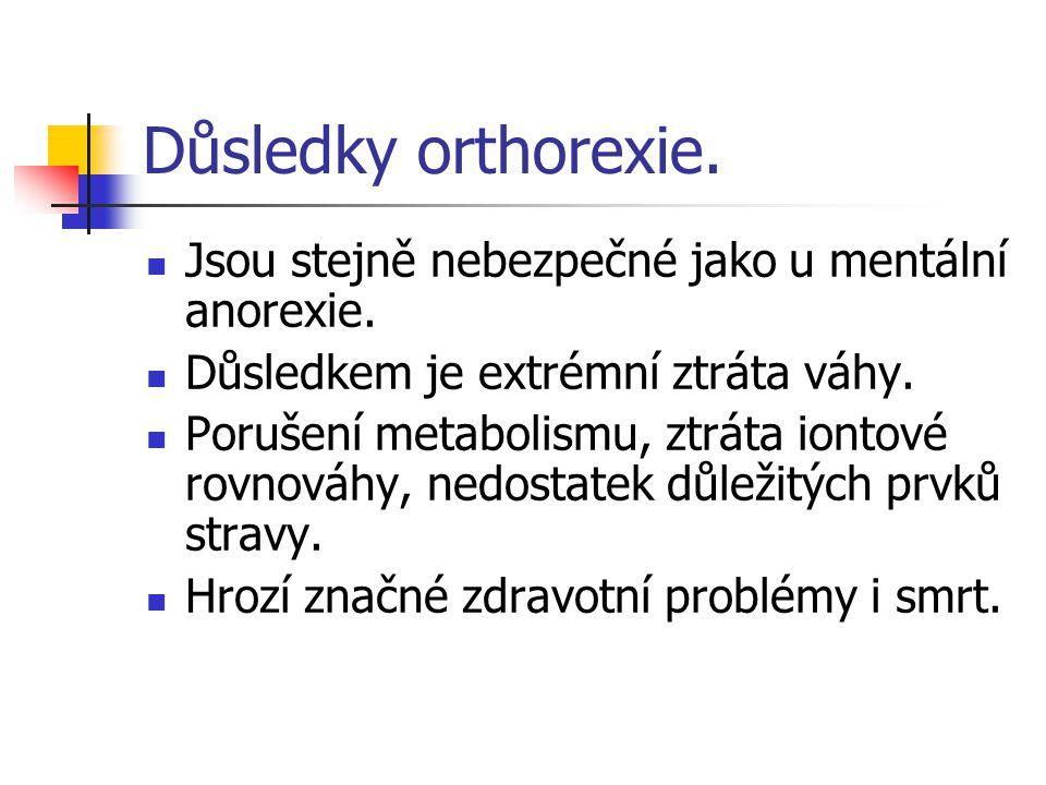 Důsledky orthorexie.Jsou stejně nebezpečné jako u mentální anorexie.