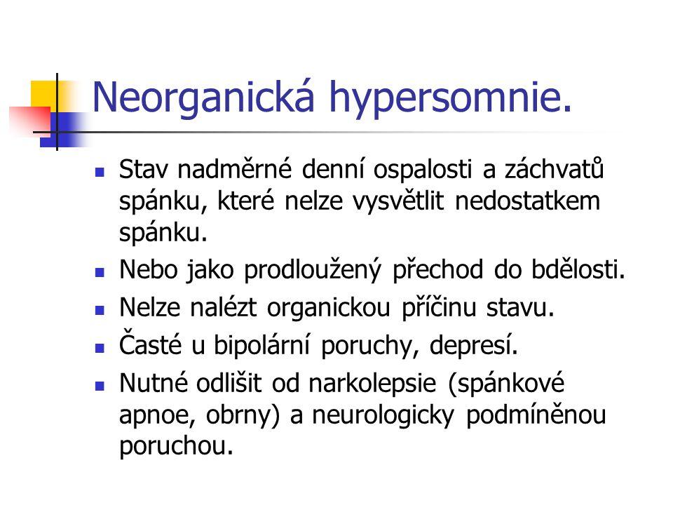 Neorganická hypersomnie. Stav nadměrné denní ospalosti a záchvatů spánku, které nelze vysvětlit nedostatkem spánku. Nebo jako prodloužený přechod do b
