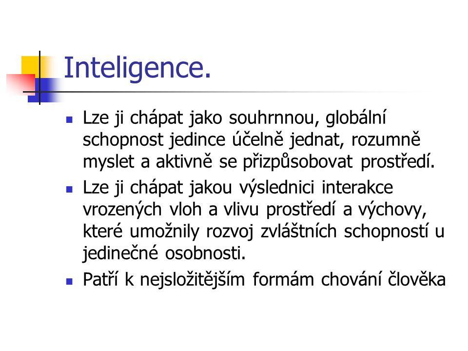 Inteligence. Lze ji chápat jako souhrnnou, globální schopnost jedince účelně jednat, rozumně myslet a aktivně se přizpůsobovat prostředí. Lze ji chápa