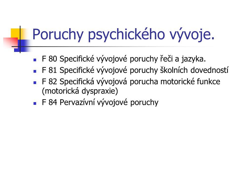 Poruchy psychického vývoje. F 80 Specifické vývojové poruchy řeči a jazyka. F 81 Specifické vývojové poruchy školních dovedností F 82 Specifická vývoj